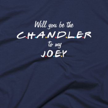 Chandler To My Joey T-Shirt 4
