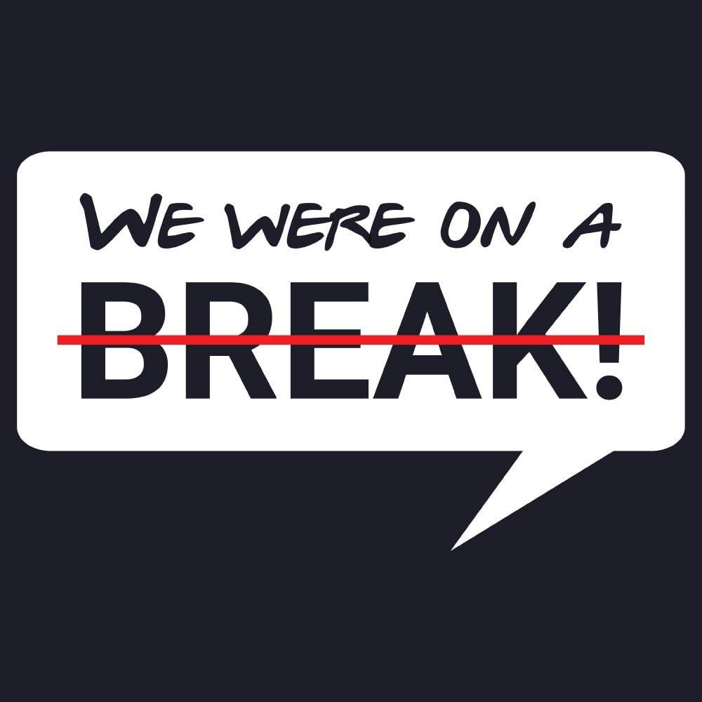 We were on a break - Friends T-Shirt 2