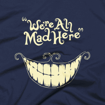 We're All Mad Here T-Shirt 4